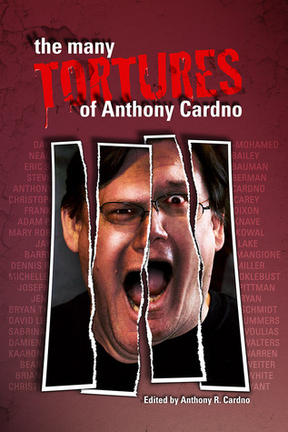 The Many Tortures of Anthony Cardno by Christie Yant, Day Al-Mohamed, Bryan Thomas Schmidt, Steve Berman, Dennis R. Miller, Christopher Paul Carey, Eric S. Bauman, Sabrina Vourvoulias, Kaaron Warren, Mary Robinette Kowal, Barry Mangione, Jen Ryan, David Lee Summers, Bear Weiter, Adam P. Knave, Anthony R. Cardno, Joseph Pittman, Jay Lake, Brian White, Neal Bailey, Michelle Moklebust, Damien Angelica Walters