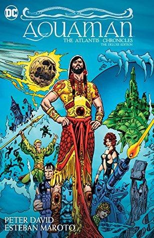 Aquaman: The Atlantis Chronicles Deluxe Edition by Esteban Maroto, Robert Greenberger, Peter David
