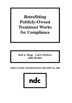 Retrofitting Publicly-Owned Treatment Works for Compliance by Bob A. Hegg, Larry DeMers, John Barber