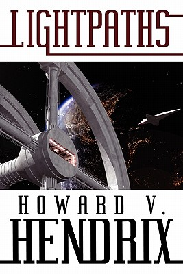 Lightpaths: A Science Fiction Novel by Howard V. Hendrix