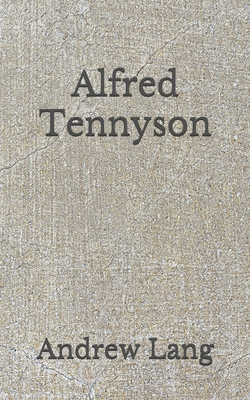 Alfred Tennyson: (Aberdeen Classics Collection) by Andrew Lang