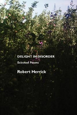 Delight in Disorder: Selected Poems by Robert Herrick