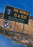 The World Is a Text: The Writing, Reading, and Thinking about Culture and Its Contexts by Dean Rader, Jonathan Silverman