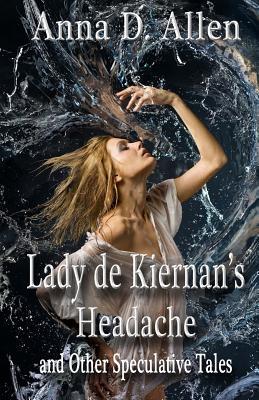 Lady de Kiernan's Headache and Other Speculative Tales by Anna D. Allen