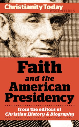 Faith and the American Presidency (Christianity Today Essentials) by Paul Kengor, Gary Scott Smith, Mark A. Noll, Richard Pierard, Paul Charles Merkley, Ronald C. White Jr., Christianity Today, Daniel L. Dreisbach, Mark Galli