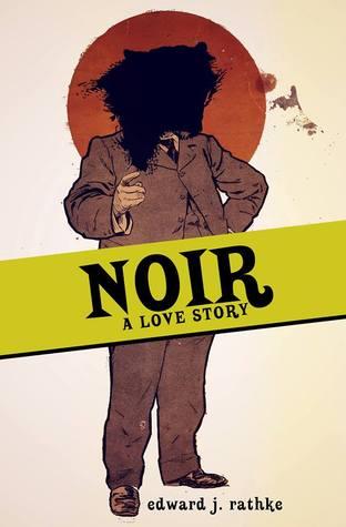 Noir: A Love Story by Edward J. Rathke