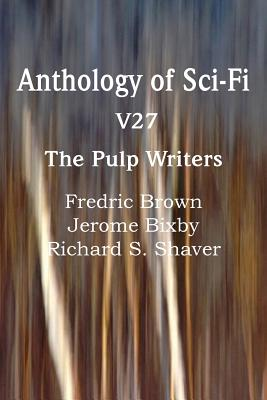 Anthology of Sci-Fi V27, the Pulp Writers by Jerome Bixby, Richard S. Shaver, Fredric Brown