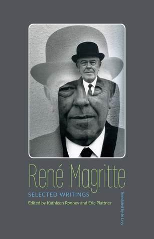 René Magritte: Selected Writings by René Magritte, Jo Levy, Eric Plattner, Kathleen Rooney