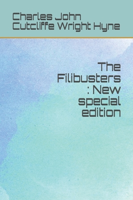 The Filibusters: New special edition by Charles John Cutcliffe Wright Hyne