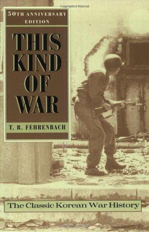 This Kind of War: A Study in Unpreparedness by T.R. Fehrenbach