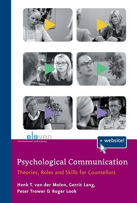 Psychological Communication: Theories, Roles and Skills for Counsellors by Peter Trower, Gerrit Lang, Henk T. Van Der Molen