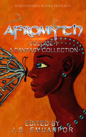 Afromyth: A Fantasy Collection by James Pyne, Darrel Duckworth, N.D. Jones, Marija Smits, Sarah L. Byrne, Clive Tern, Gary Priest, Brittney Sankofa, Mallory St. Cloud, J.S. Emuakpor, Lela E. Buis