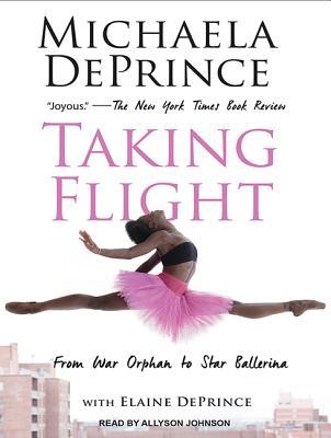 Taking Flight: From War Orphan to Star Ballerina by Elaine Deprince, Michaela Deprince