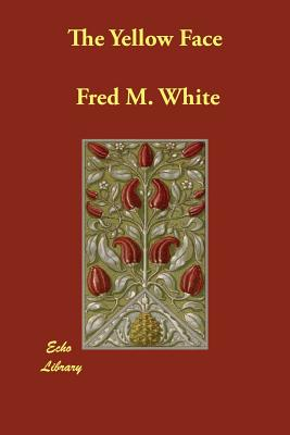 The Yellow Face by Fred M. White