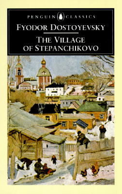 The Village of Stepanchikovo: And Its Inhabitants: From the Notes of an Unknown by Fyodor Dostoyevsky