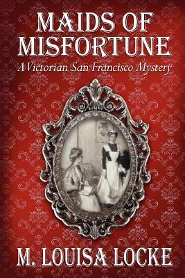 Maids of Misfortune by M. Louisa Locke