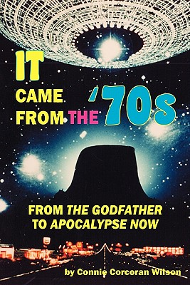 It Came From the '70s: From The Godfather to Apocalypse Now by Connie Corcoran Wilson