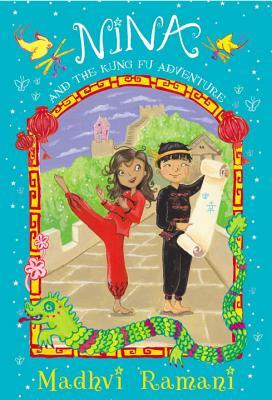 Nina and the Kung-Fu Adventure by Madhvi Ramani