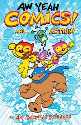 Aw Yeah Comics! And... Action! by Art Baltazar