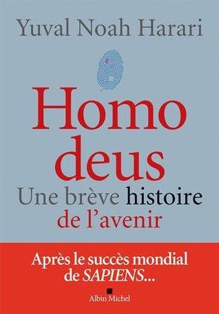 Homo Deus: une breve histoire de l'avenir by Yuval Noah Harari