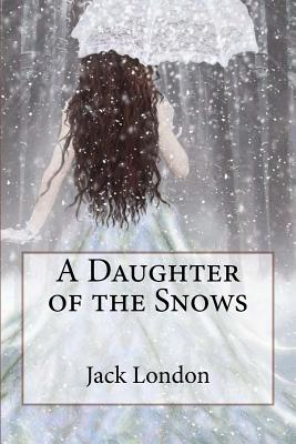 A Daughter of the Snows Jack London by Jack London