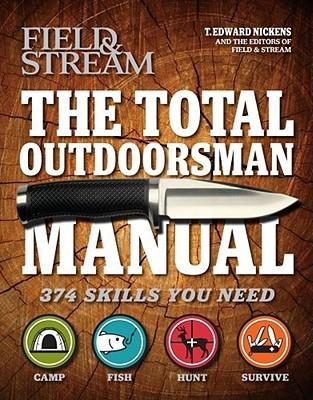 The Total Outdoorsman Manual (FieldStream) by T. Edward Nickens, Field & Stream