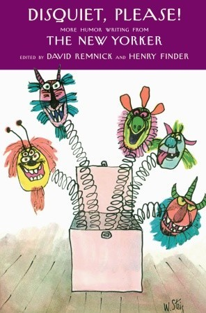 Disquiet, Please!: More Humor Writing from The New Yorker by David Remnick, Henry Finder