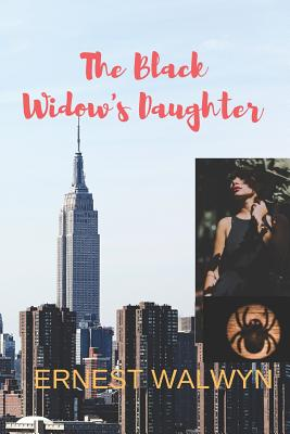 The Black Widow's Daughter: The Black Widow - Book Two by Ernest Walwyn