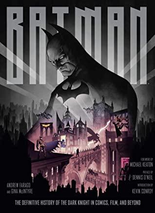 Batman: The Definitive History of the Dark Knight in Comics, Film, and Beyond by Dennis O'Neil, Michael Keaton, Kevin Conroy, Andrew Farago, John Guydo, Gina McIntyre