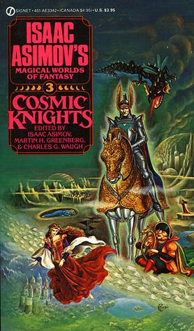 Cosmic Knights: Isaac Asimov's Magical Worlds of Fantasy 3 by Martin Harry Greenberg, Isaac Asimov, Charles G. Waugh