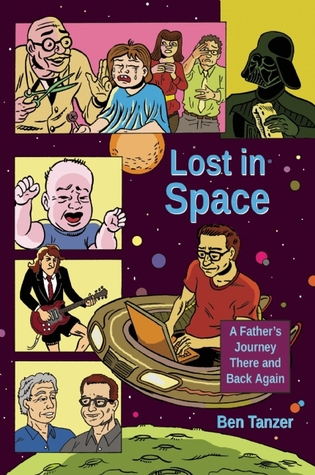 Lost in Space: A Father's Journey There and Back Again by Ben Tanzer, Steven Lafler