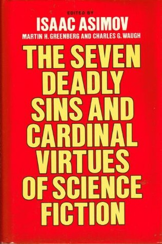 The Seven Deadly Sins and Cardinal Virtues of Science Fiction by Frederik Pohl, Jack Vance, Judith Merril, Poul Anderson, Jack Wodhams, Theodore Sturgeon, Michael G. Coney, Isaac Asimov, Gordon R. Dickson, Charles G. Waugh, Alexei Panshin, Eric Frank Russell, Norman Spinrad, Arthur C. Clarke, Roger Zelazny, Henry Slesar