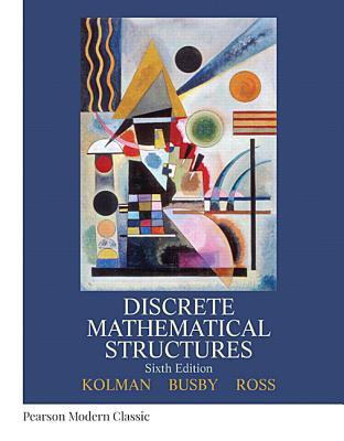 Discrete Mathematical Structures (Classic Version) by Bernard Kolman, Robert Busby, Sharon Ross