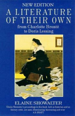 A Literature of Their Own: British Women Novelists From Brontë to Lessing by Elaine Showalter