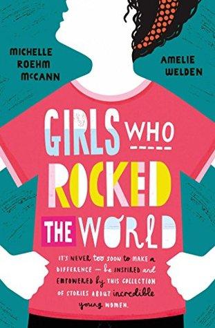 Girls Who Rocked The World by Michelle Roehm McCann, Amelie Welden