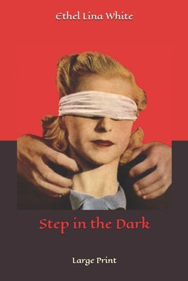 Step in the Dark: Large Print by Ethel Lina White