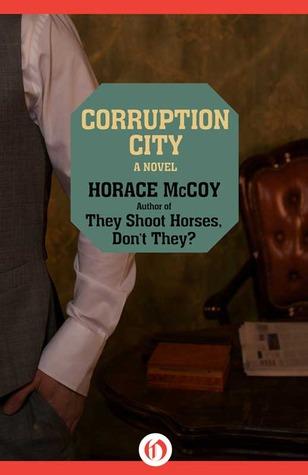 Corruption City: A Novel by Horace McCoy