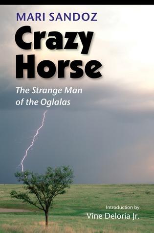 Crazy Horse: The Strange Man of the Oglalas by Stephen B. Oates, Mari Sandoz
