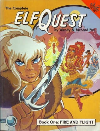 The Complete Elfquest: Book 1: Fire and Flight by Wendy Pini, Richard Pini