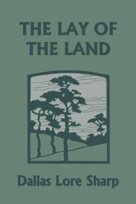 The Lay of the Land (Yesterday's Classics) by Dallas Lore Sharp
