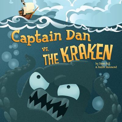Captain Dan vs. The Kraken by Ashlie Hammond, Dane Ault