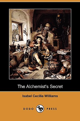 The Alchemist's Secret (Dodo Press) by Isabel Cecilia Williams