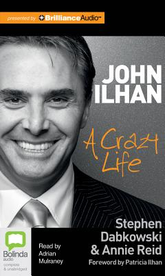 John Ilhan: A Crazy Life by Stephen Dabkowski, Annie Reid