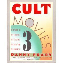 Cult Movies 3: 50 More of the Classics, the Sleepers, the Weird, and the Wonderful by Danny Peary