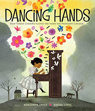 Dancing Hands: How Teresa Carreño Played the Piano for President Lincoln by Rafael Laopez, Margarita Engle