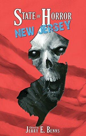 State of Horror: New Jersey by T. Fox Dunham, Blaze McRob, Armand Rosamilia, Diane Arrelle, Frank J. Edler, Eli Constant, Scott M. Goriscak, Julianne Snow, Timothy Baker, Christian Jensen