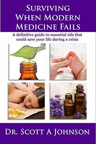 Surviving When Modern Medicine Fails by Scott A. Johnson