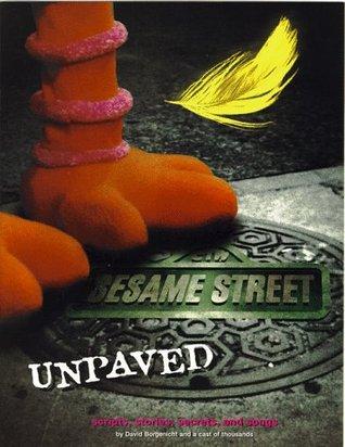 Sesame Street Unpaved: Scripts, Stories, Secrets and Songs by David Borgenicht, Tanya Ross-Hughes, David Hughes