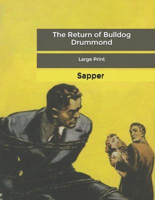 The Return of Bulldog Drummond: Large Print by Sapper