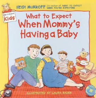 What to Expect When Mommy's Having a Baby by Heidi Murkoff, Laura Rader